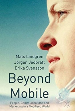 Beyond Mobile: People, Communications and Marketing in a Mobilized World
