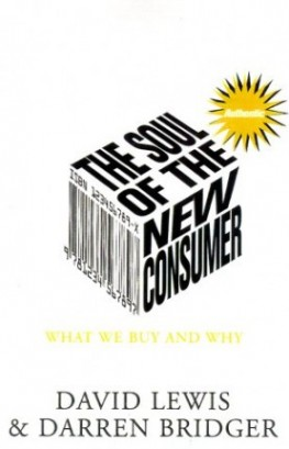 The Soul of the New Consumer: Authenticity - What We Buy and Why in the New Economy